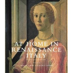 At Home in Renaissance Italy, Art and Life in the Italian House 1400-1600 by Marta Ajmar-Wollheim, 9781851774883.