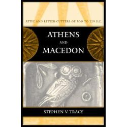 Athens and Macedon, Attic Letter-Cutters of 300 to 229 BC by Stephen V. Tracy, 9780520233331.