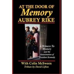 At the Door of Memory, Aubrey Rike and the Assassination of President Kennedy by Aubrey Rike, 9780977465750.