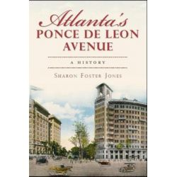 Atlanta's Ponce de Leon Avenue, A History by Sharon Foster Jones, 9781609493493.