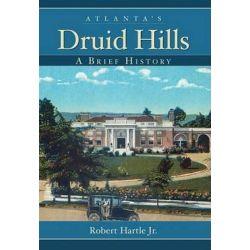 Atlanta's Druid Hills, A Brief History by Robert, Jr. Hartle, 9781596293755.