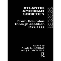 Atlantic American Societies, From Columbus Through Abolition, 1492-1888 by Alan L. Karras, 9780415080736.