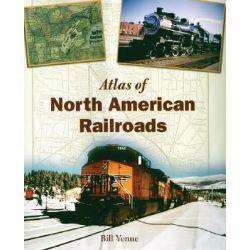 Atlas of North American Railroads by Bill Yenne, 9780760322994.