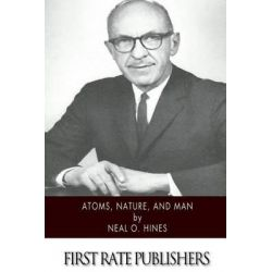 Atoms, Nature, and Man by Neal O Hines, 9781508453727.