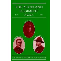 Auckland Regiment 1914-1918, Being an Account of the Doings on Active Service of the First, Second and Third Battalions of the Auckland Regiment by O.E. Burton, 9781843428015.