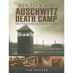 Auschwitz Death Camp, Images of War by Ian Baxter, 9781848840720.