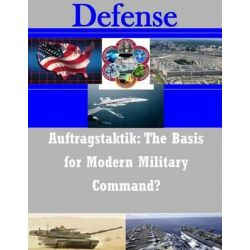 Auftragstaktik, The Basis for Modern Military Command? by United States Army Command and General S, 9781502863133.