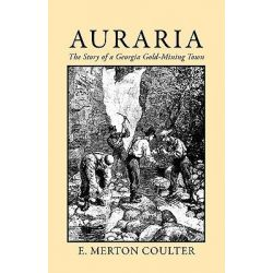 Auraria, The Story of a Georgia Gold Mining Town by E.Merton Coulter, 9780820334974.