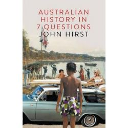 Australian History in 7 Questions by John Hirst, 9781863956703.