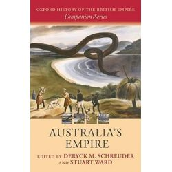 Australia's Empire, Oxford History of the British Empire Companion by Deryck Schreuder, 9780199273737.