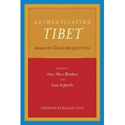 Authenticating Tibet, Answers to China's 100 Questions by Anne-Marie Blondeau, 9780520249288.