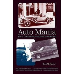 Auto Mania, Cars, Consumers, and the Environment by Tom McCarthy, 9780300158489.