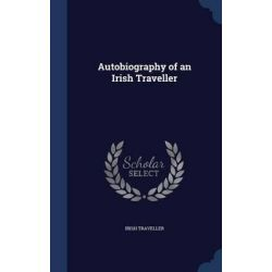 Autobiography of an Irish Traveller by Irish Traveller, 9781296951115.