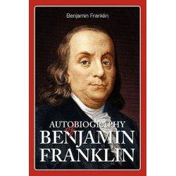 Autobiography of Benjamin Franklin by Benjamin Franklin, 9781936041312.