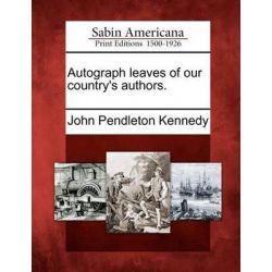 Autograph Leaves of Our Country's Authors. by John Pendleton Kennedy, 9781275835160.