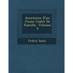 Aventures D'Un Jeune Cadet de Famille, Volume 3 by Frederic Souli, 9781249971276.