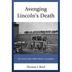 Avenging Lincoln's Death, The Trial of John Wilkes Booth's Accomplices by Thomas J. Reed, 9781611478273.