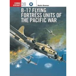 B-17 Flying Fortress Units of the Pacific War, Combat Aircraft by Martin Bowman, 9781841764818.