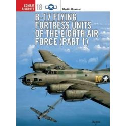 B-17 Flying Fortress Units of the Eighth Air Force, Pt.1 by Martin Bowman, 9781841760216.
