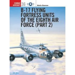 B-17 Flying Fortress Units of the Eighth Air Force, Pt. 2 by Martin Bowman, 9781841764344.