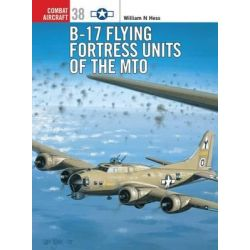 B-17 Flying Fortress of the MTO, Combat Aircraft by William N. Hess, 9781841765808.
