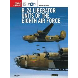 B-24 Liberator Units of the Eighth Air Force, Combat Aircraft by Robert F. Dorr, 9781855329010.