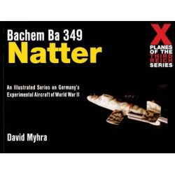 Bachem Ba 349 Natter, X Planes of the Third Reich by David Myhra, 9780764310324.