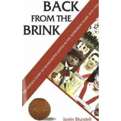 Back from the Brink, Manchester United Crisis, 1919-1932 by Justin Blundell, 9781901746471.