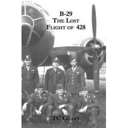 B-29 the Lost Flight of 428 by T C Geary, 9781588988751.