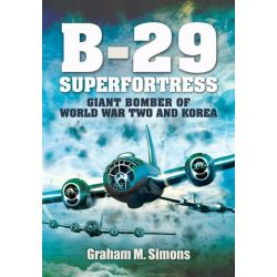B-29: Superfortress, Giant Bomber of World War 2 and Korea by Graham M. Simons, 9781848847538.