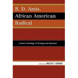 B.D. Amis, African American Radical, A Short Anthology of Writings and Speeches by Walter T. Howard, 9780761835813.