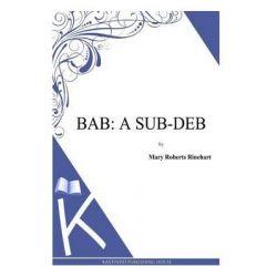 Bab, A Sub-Deb by Mary Roberts Rinehart, 9781494785925.