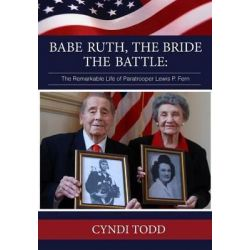 Babe Ruth, the Bride, the Battle, The Remarkable Life of Paratrooper Lewis P. Fern by Cyndi Todd, 9781499676921.
