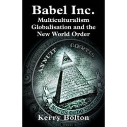 Babel Inc., Multicultralism, Globalisation and the New World Order. by Kerry Bolton, 9780992736521.
