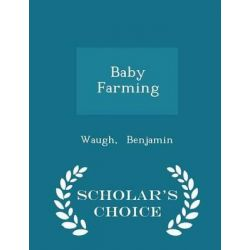 Baby Farming - Scholar's Choice Edition by Waugh Benjamin, 9781296332044.
