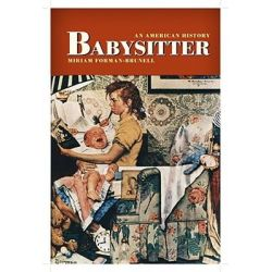Babysitter, An American History by Miriam Forman-Brunell, 9780814727591.