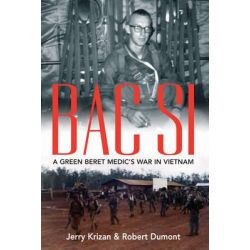 BAC SI, A Green Beret Medic's War in Vietnam by Jerry Kirzan, 9781612002460.