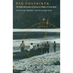 Bad Colonists, The South Seas Letters of Vernon Lee Walker and Louis Becke by Nicholas Thomas, 9780822322221.