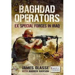 Baghdad Operators, Ex Special Forces in Iraq by James Glasse, 9781781593653.