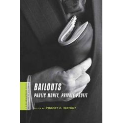 Bailouts, Public Money, Private Profit by Robert E. Wright, 9780231150545.
