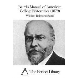 Baird's Manual of American College Fraternities (1879) by William Raimond Baird, 9781515036494.