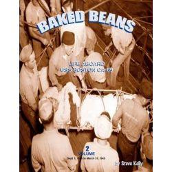 Baked Beans - Volume 2, Life Aboard USS Boston CA-69 by Steve Kelly, 9781481272667.