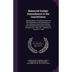Balanced-Budget Amendment to the Constitution, Hearings Before the Subcommittee on the Constitution of the Committee on