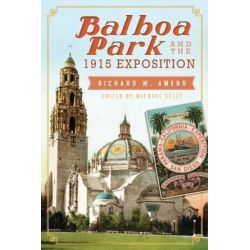 Balboa Park and the 1915 Exposition by Richard W Amero, 9781626193451.