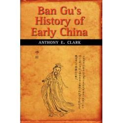 Ban Gu's History of Early China by Anthony E Clark, 9781604975611.