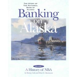 Banking on Alaska, The Story of the National Bank of Alaska by Elmer E Rasmuson, 9781889963518.