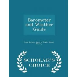 Barometer and Weather Guide - Scholar's Choice Edition by Robert Fitzroy, 9781294977940.