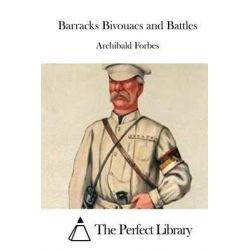 Barracks Bivouacs and Battles by Archibald Forbes, 9781514210369.
