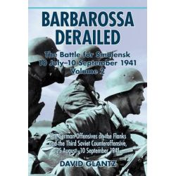 Barbarossa Derailed: The Battle for Smolensk 10 July-10 September 1941: v. 2, The German Offensives on the Flanks and th