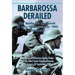 Barbarossa Derailed, The Battle for Smolensk 10 July-10 September 1941: The German Offensives on the Flanks and the Thir